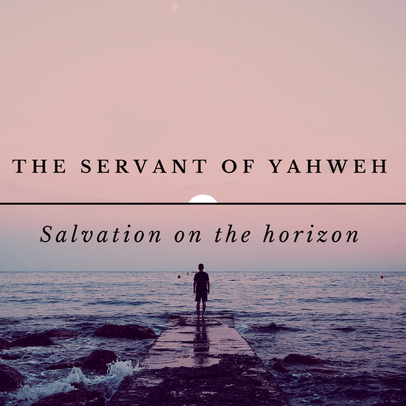 The Servant of Yahweh – Part 3